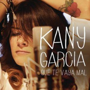 Kany Garcia- Que Te Vaya Mal